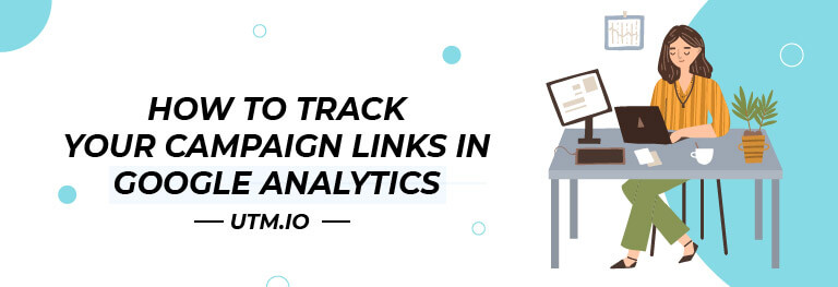 How to Track Your Campaign Links in Google Analytics