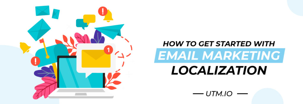 How to Get Started with Email Marketing Localization